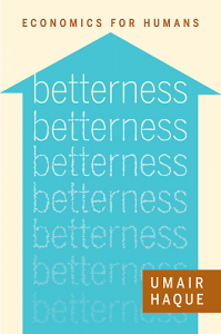 Betterness: Economics for Humans by Umair Haque